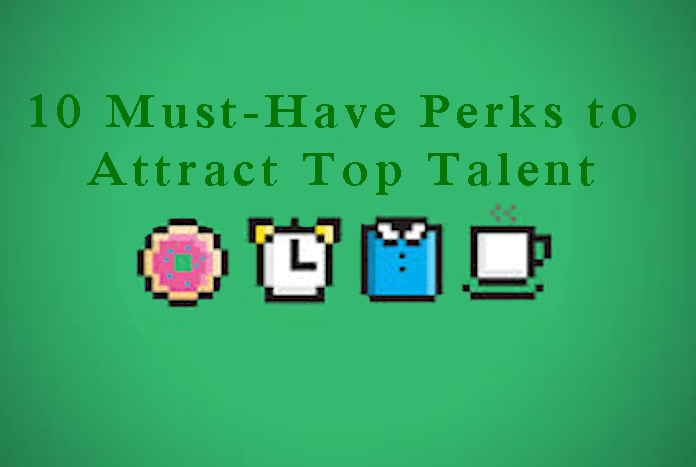 10 Must Have Perks to Attract Top Talent